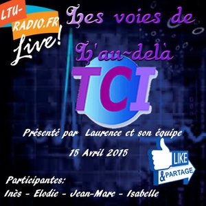 Les voies de l'au-delà (Laurence) - 15 Avril 2015 - TCI en direct